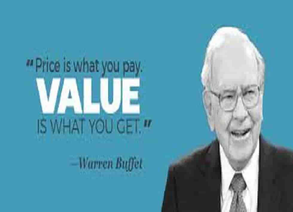 Warren Buffet Price is what you pay value is what you get